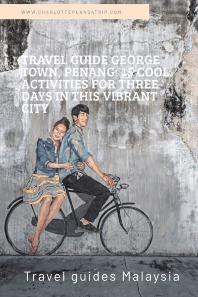 Travel guide George Town Penang: what do to in three days: 15 activities and restaurants