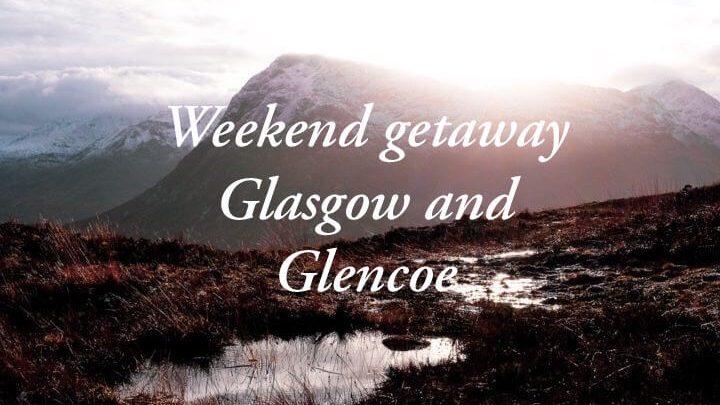 A weekend getaway to Scotland: Glasgow and GlenCoe!