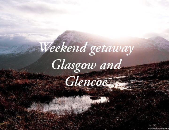 A weekend getaway to Scotland: Glasgow and GlenCoe!