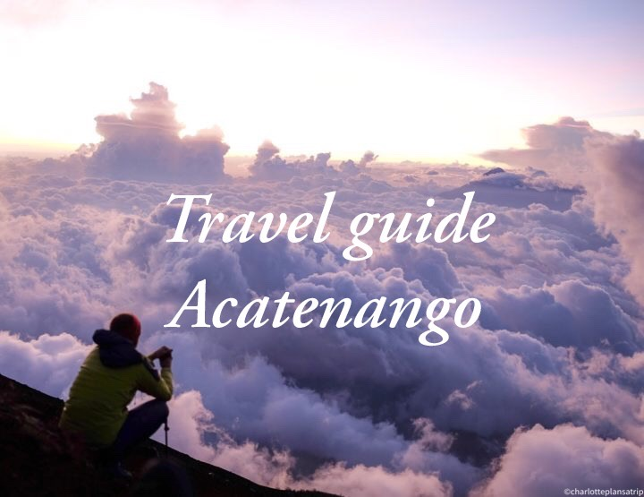 Amazing experience: climbing the volcano Acatenango & Fuego in Guatemala!