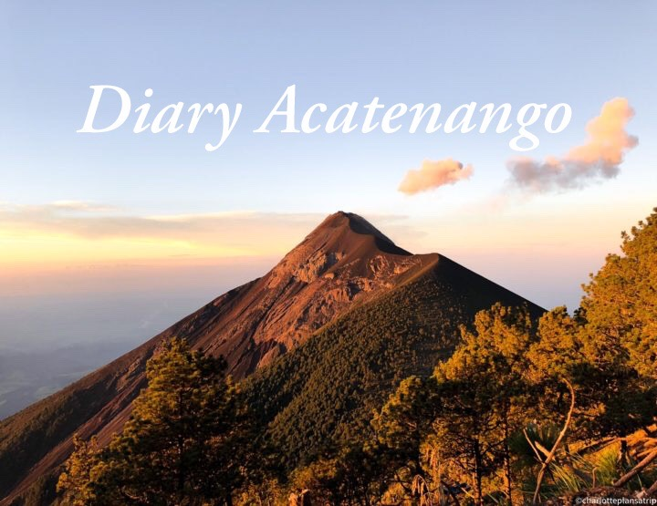 Diary blog: hiking the active volcano Acatenango in Guatemala